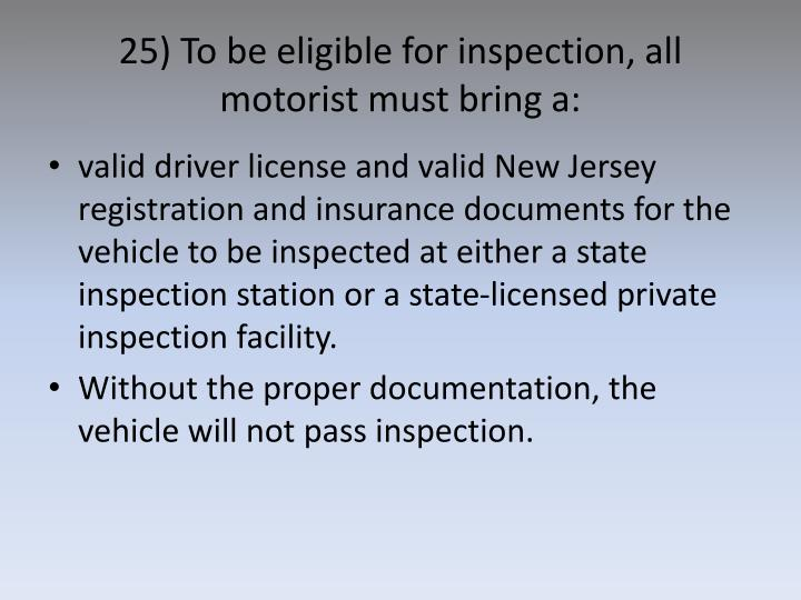 25) To be eligible for inspection, all motorist must bring a: