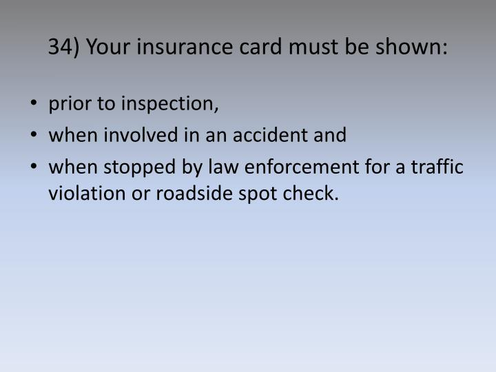 34) Your insurance card must be shown: