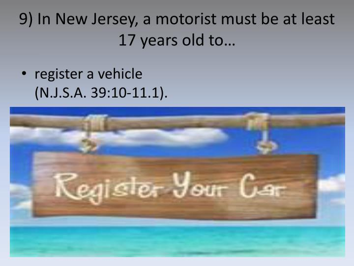 9) In New Jersey, a motorist must be at