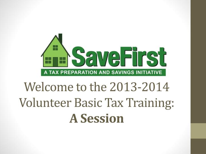 welcome to the 2013 2014 volunteer basic tax training a session n.
