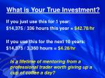 what is your true investment