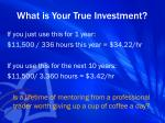 what is your true investment1