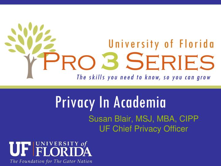 susan blair msj mba cipp uf chief privacy officer n.