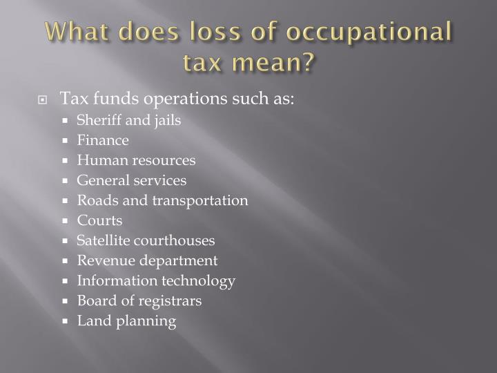 What does loss of occupational tax mean?