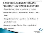 2 suction separation and production waste recovery