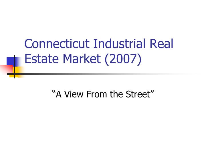 connecticut industrial real estate market 2007 n.