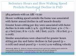 sedentary hours and slow walking speed predicts functional decline in pad