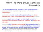 why the world of kids is different than adults