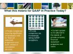 what this means for gaap in practice today