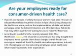 are your employees ready for consumer driven health care