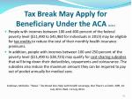 tax break may apply for beneficiary under the aca cont