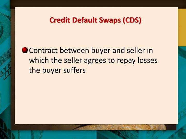 Credit Default Swaps (CDS)