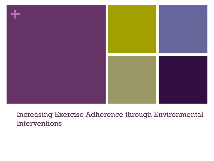 increasing exercise adherence t hrough environmental interventions n.