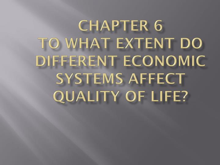 chapter 6 to what extent do different economic systems affect quality of life n.