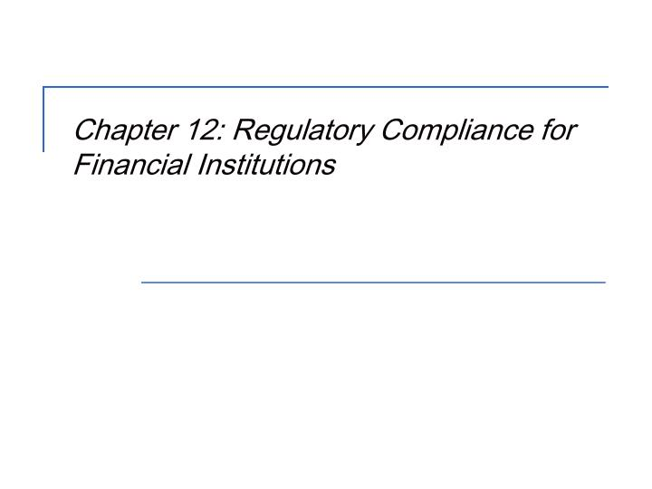 chapter 12 regulatory compliance for financial institutions n.