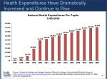 health expenditures have dramatically increased and continue to rise