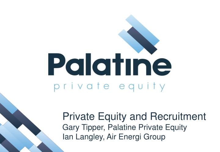 private equity and recruitment gary tipper palatine private equity ian langley air energi group n.
