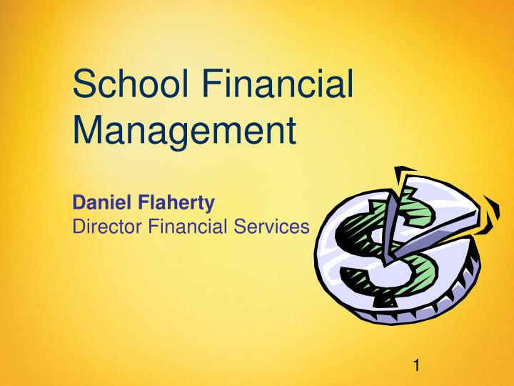 school financial management daniel flaherty director financial services n.