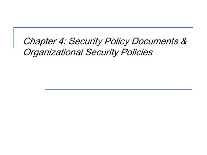 chapter 4 security policy documents organizational security policies n.