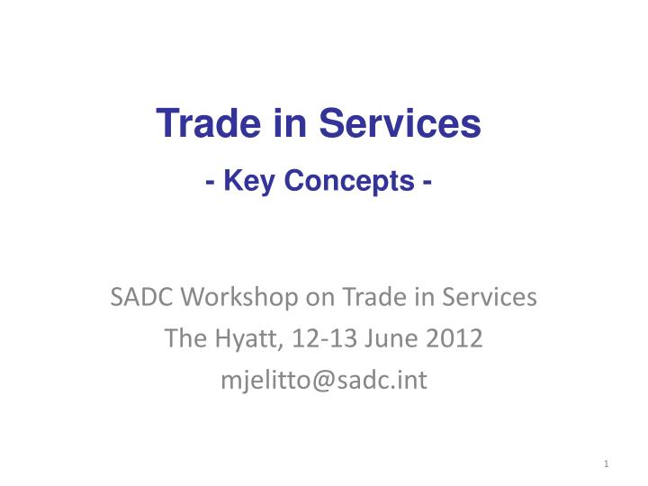sadc workshop on trade in services the hyatt 12 13 june 2012 mjelitto@sadc int n.