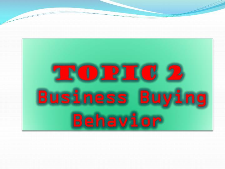 topic 2 business buying behavior n.