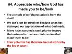 4 appreciate who how god has made you to be look2
