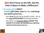 but don t focus on the gift but the door it opens to make a difference