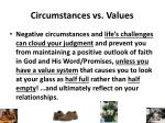 circumstances vs values