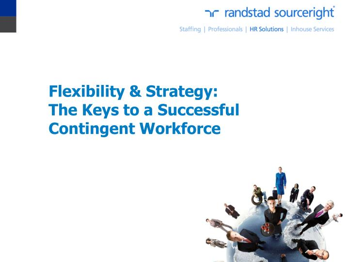 flexibility strategy the keys to a successful contingent workforce n.