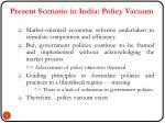 present scenario in india policy vacuum