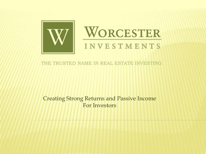 creating strong returns and passive income for investors n.