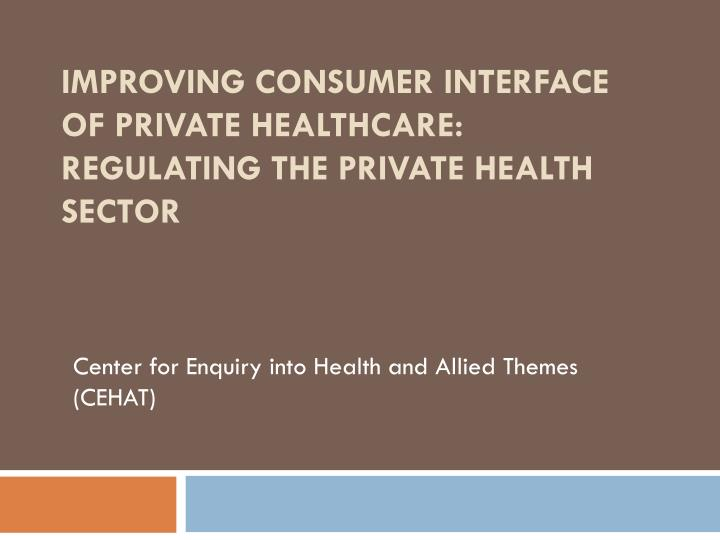 improving consumer interface of private healthcare regulating the private health sector n.