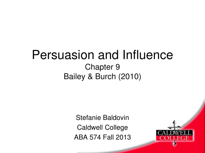 persuasion and influence chapter 9 bailey burch 2010 n.