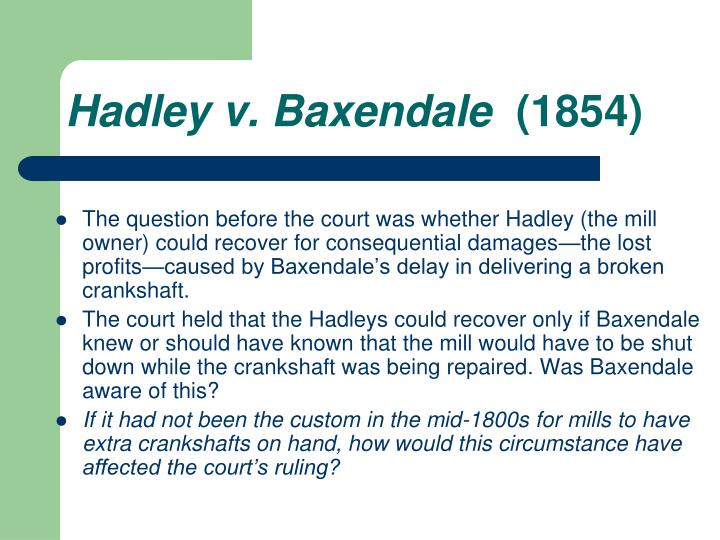 hadley v baxendale essay From the classic contract-law case of hadley v baxendale came the  legal  stud 249, 251 & n5 (1975) 4 hadley v baxendale, 156 eng rep at 146 5 id  at 147 6 id 7 id  in summary, even if the principle of hadley v baxendale.