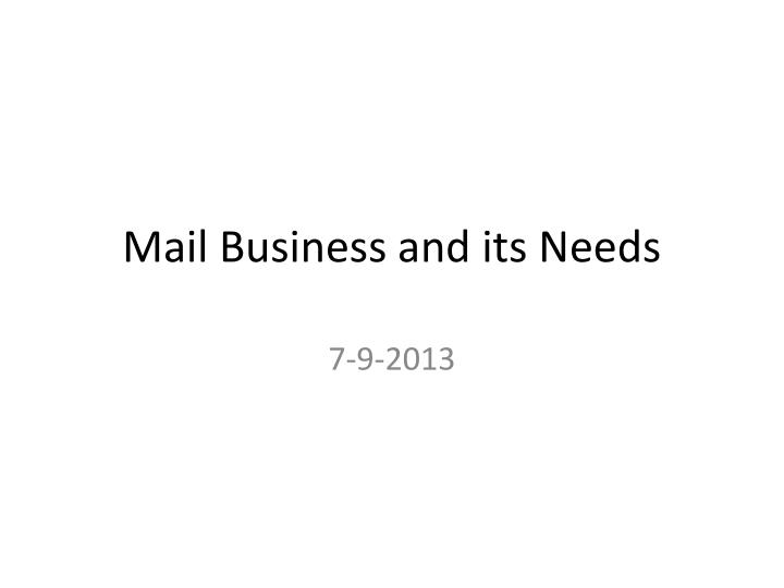 mail business and its needs n.