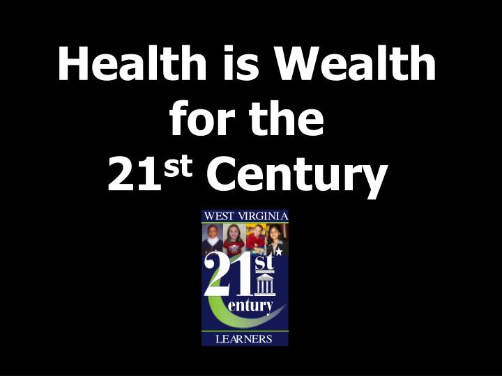 health is wealth for the 21 st century n.