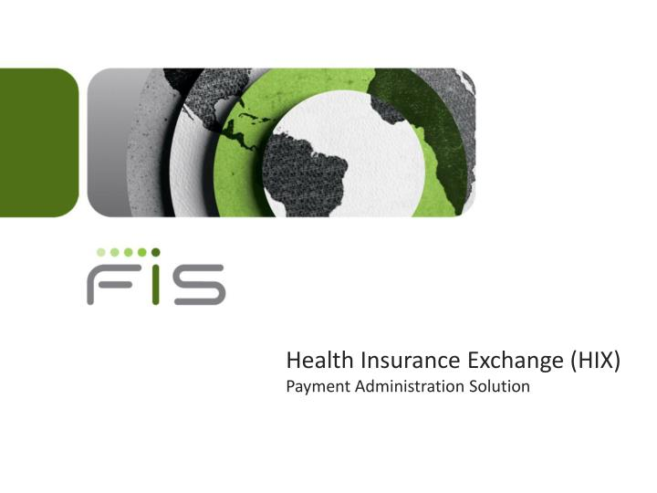 health insurance exchange hix payment administration solution n.