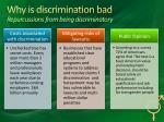 why is discrimination bad repurcussions from being discriminatory
