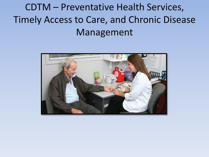 CDTM – Preventative Health Services, Timely Access to Care, and Chronic Disease Management