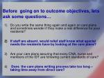 before going on to outcome objectives lets ask some questions