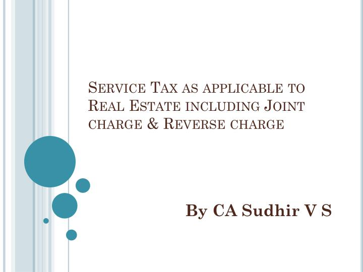 service tax as applicable to real estate including joint charge reverse charge n.