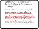 debt instruments and securities containing right to purchase and exchange