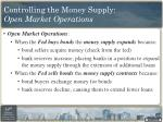 controlling the money supply open market operations1