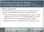 controlling the money supply setting reserve requirements