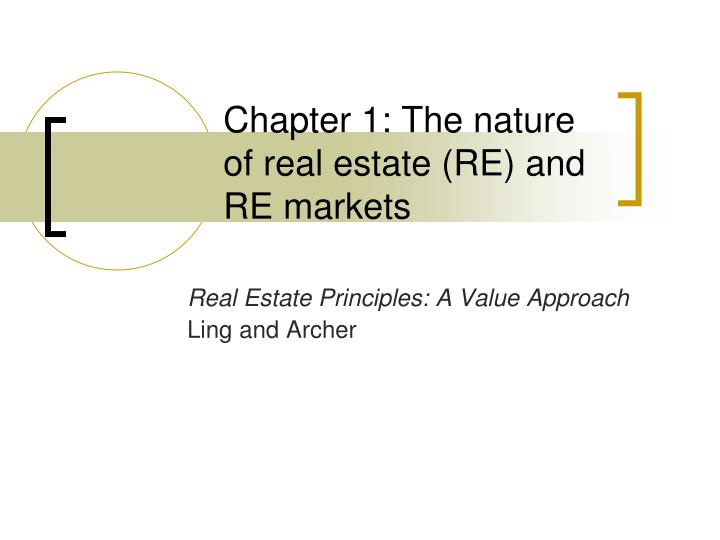 chapter 1 the nature of real estate re and re markets n.