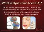 what is hyaluronic acid ha