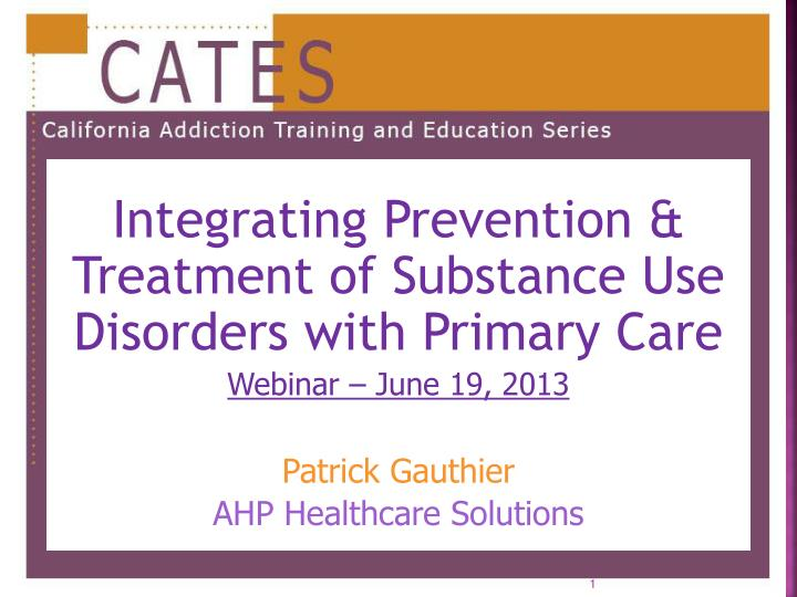 Integrating Prevention & Treatment of Substance Use Disorders with Primary Care