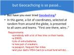 but geocachcing is so pass
