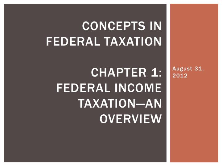 concepts in federal taxation chapter 1 federal income taxation an overview n.