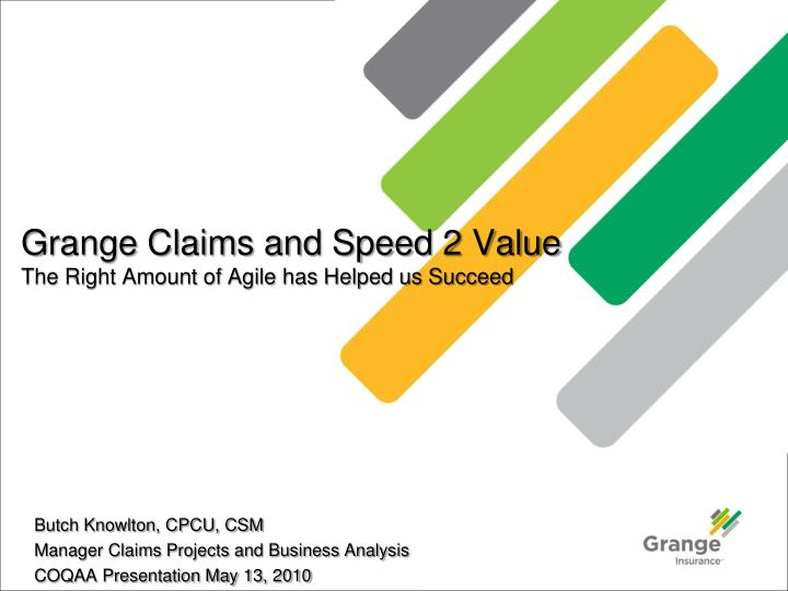 grange claims and speed 2 value the right amount of agile has helped us succeed n.